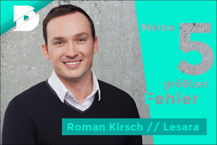Roman Kirsch von Lesara: Meine 5 größten Fehler als CEO