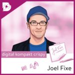 Joel Kaczmarek, digital kompakt, Podcast, Joel Fixe, Digitalisierung