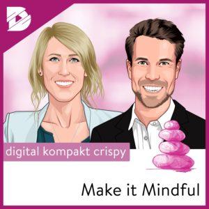 Podcast-digital kompakt-Make it Mindful-Achtsamkeit als Unternehmensstrategie